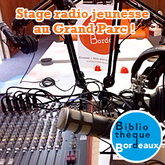 Stage radio jeunesse à la bibliothèque Grand Parc Bordeaux !